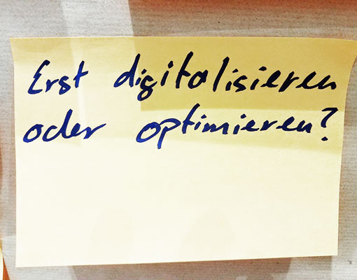 erst digitalisieren oder optimieren