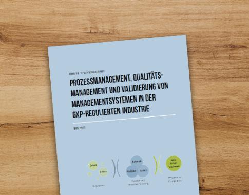 Prozessmanagement, Qualitätsmanagement und Validierung von Managementsystemen in der GxP-regulierten Industrie